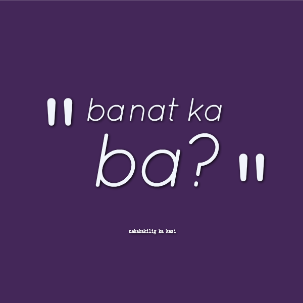 Banats Love Quotes Tagalog : Kilig Banat Quotes. QuotesGram