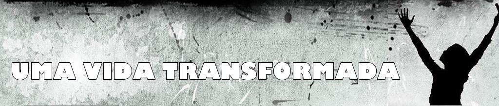 Uma Vida Transformada