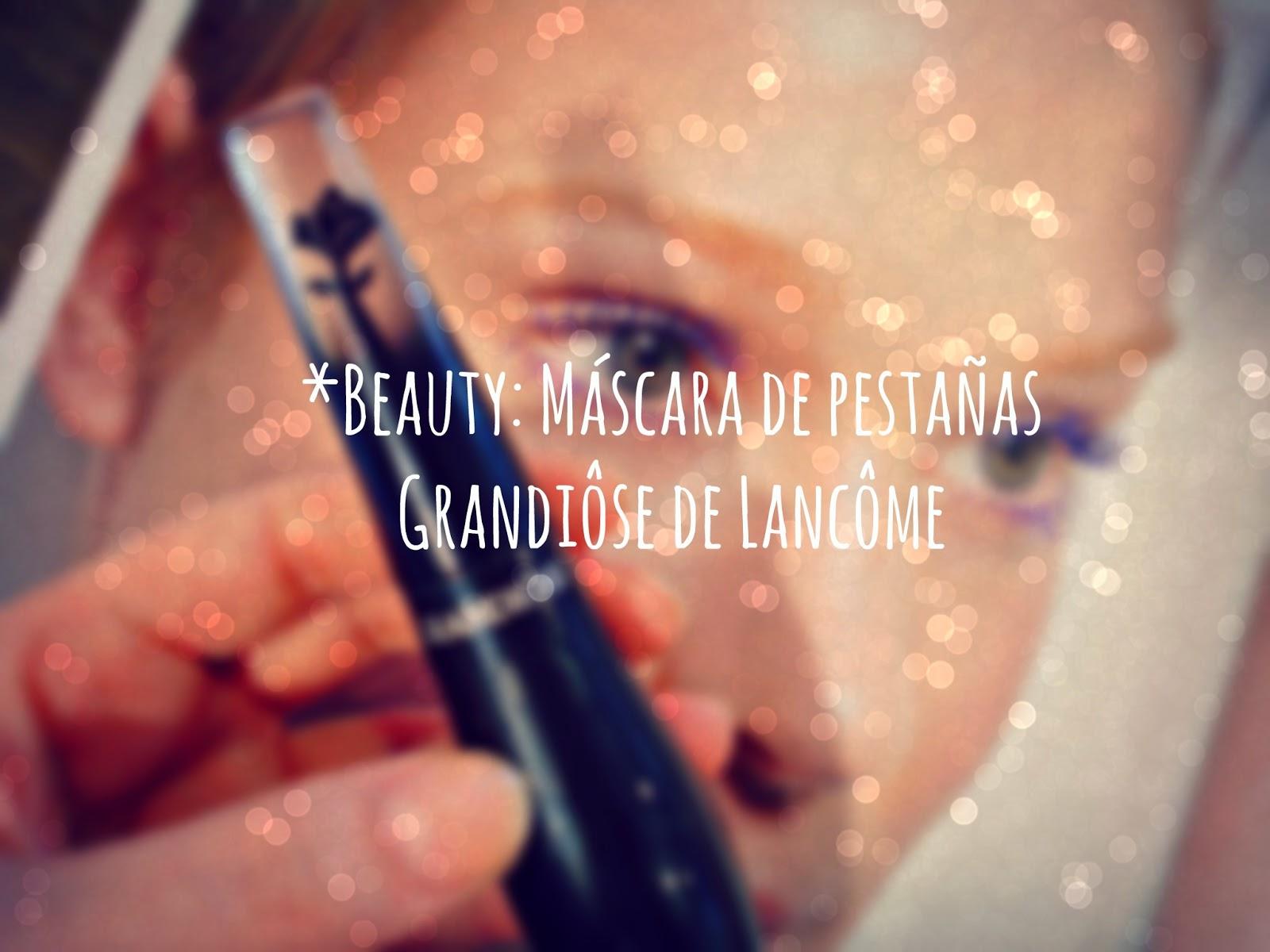 *Beauty: Máscara de pestañas Grandiôse de Lancôme