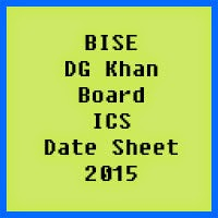 DG Khan Board ICS Date Sheet 2016, Part 1 and Part 2