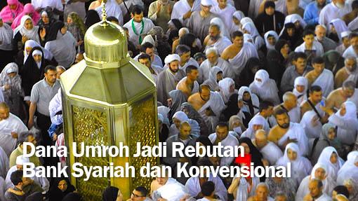 Dana Umroh Jadi Rebutan Bank Syariah dan Konvensional