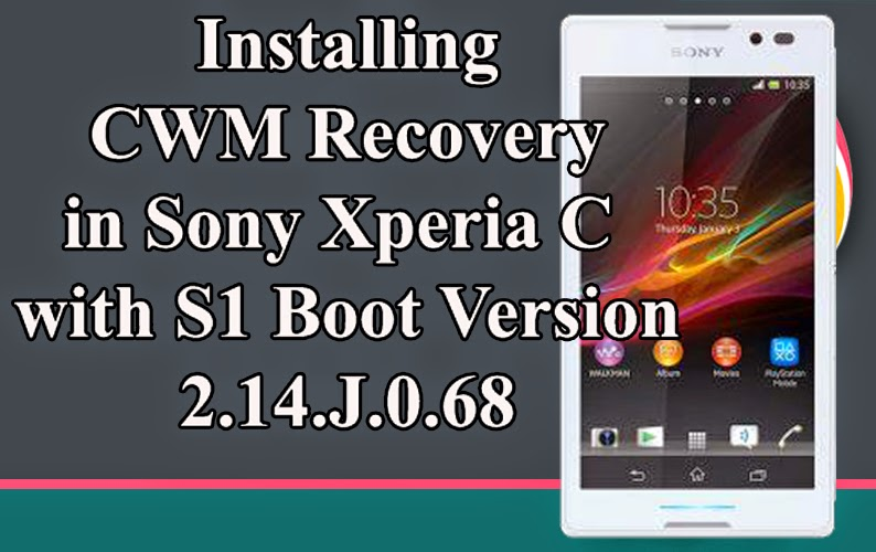 Install Cwm Recovery In Xperia C With S1 Boot Version 214j068