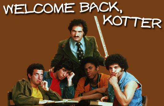 """Welcome Back Kotter"""