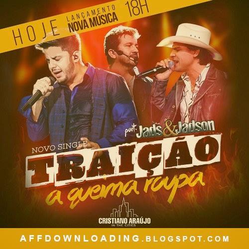 Cristiano Araújo – Traição a Queima Roupa (Part. Jads e Jadson)