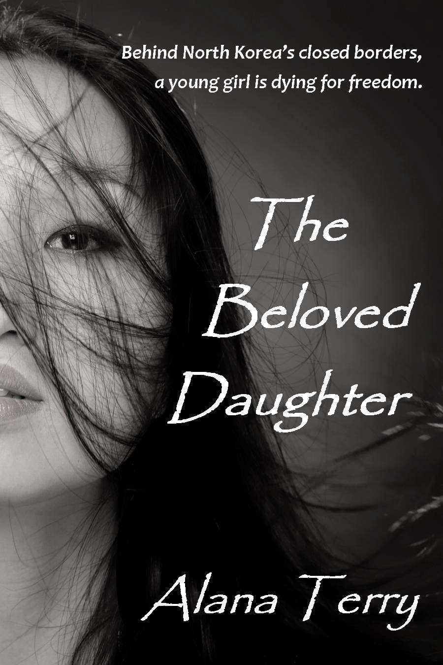 The Beloved Daughter Is An Inspirational Suspense Novel By Alana Terry,  Which Tells The Story Of A Young Girl Sent To A North Korean Prison Camp  For Her