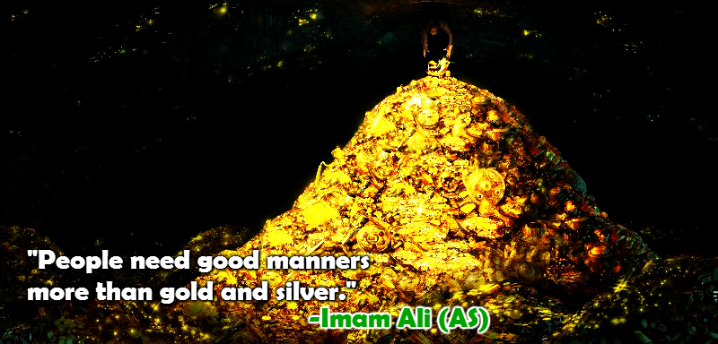 People need good manners more than gold and silver.
