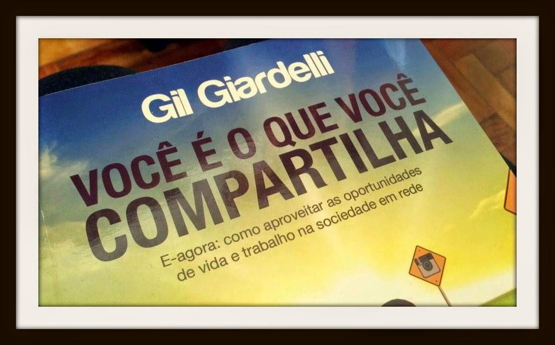 Você é o que você compartilha - Gil Giardelli: A tecnologia, as mídias sociais e a era do capitalismo social