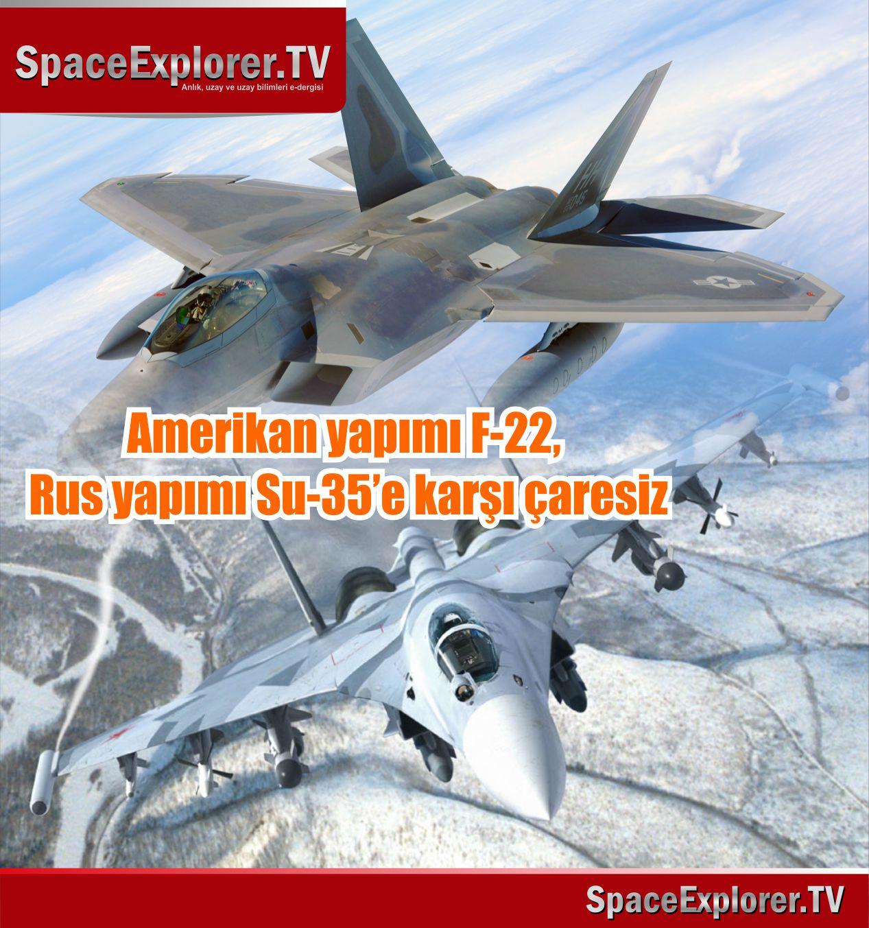 Amerikan yapımı F-22 Rus yapımı Su-35'e karşı çaresiz