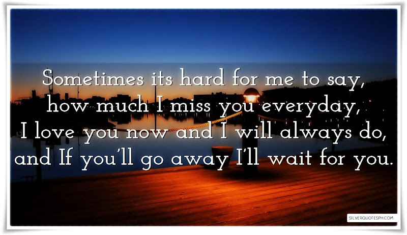 Sometimes Its Hard For Me To Say, How Much I Miss You Everyday, Picture Quotes, Love Quotes, Sad Quotes, Sweet Quotes, Birthday Quotes, Friendship Quotes, Inspirational Quotes, Tagalog Quotes