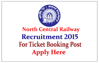 North Central Railway Recruitment 2015 for the post of Jan Sadharan Ticket Booking Sewak