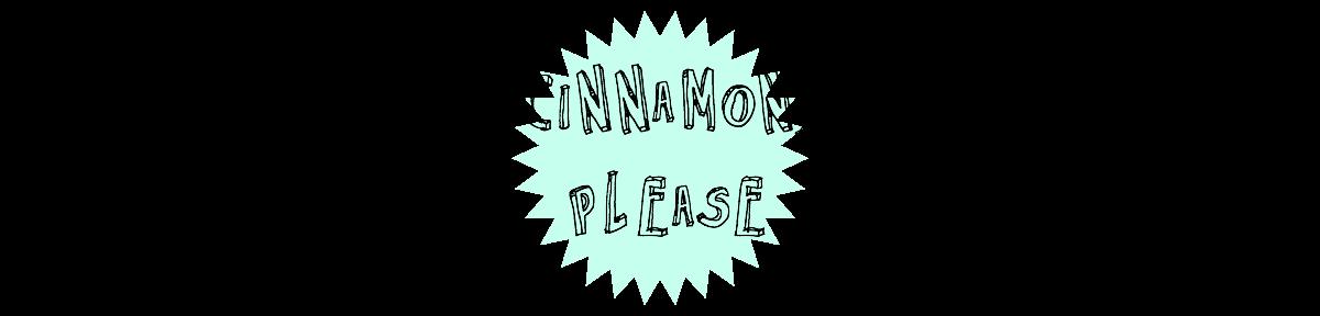 Cinnamon, please