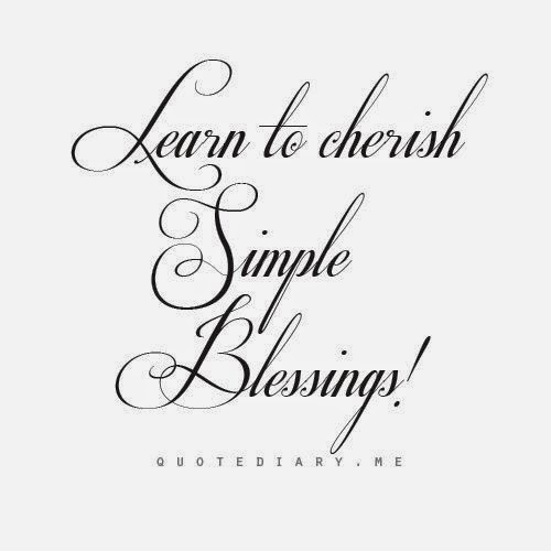 """Learn to cherish Simple Blessings!"" quotediary.me"
