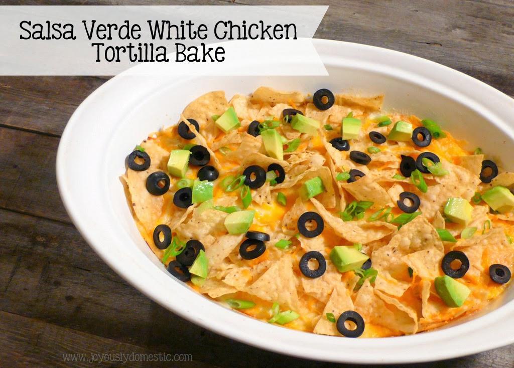 Joyously Domestic: Salsa Verde White Chicken Tortilla Bake