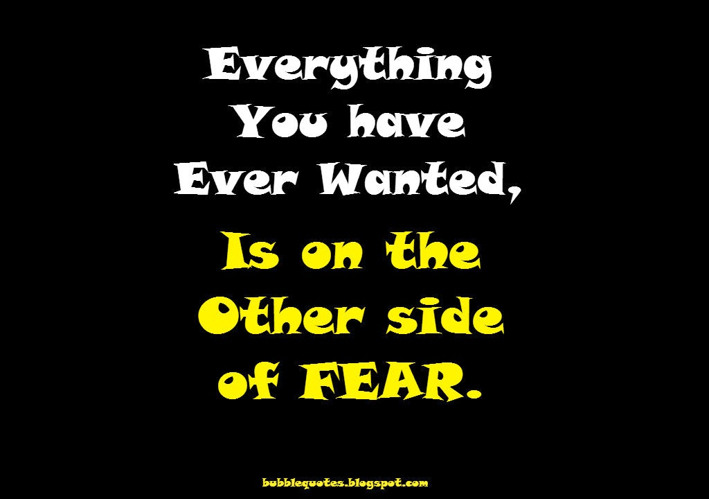 Everything you have ever wanted, Is on the other side of FEAR Image quote