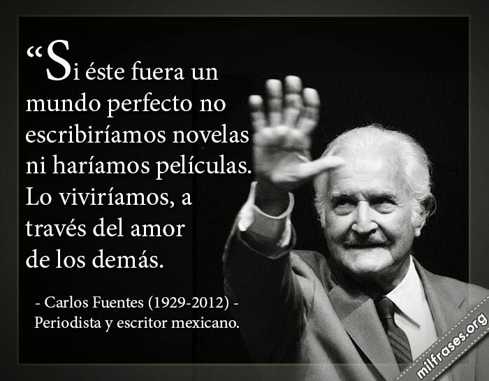 frases y libros de Carlos Fuentes (1929-2012) Periodista y escritor mexicano.