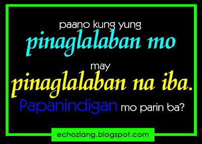 Paano kung yung pinaglalaban mo may pinaglalaban na iba. Papanindigan mo parin ba?