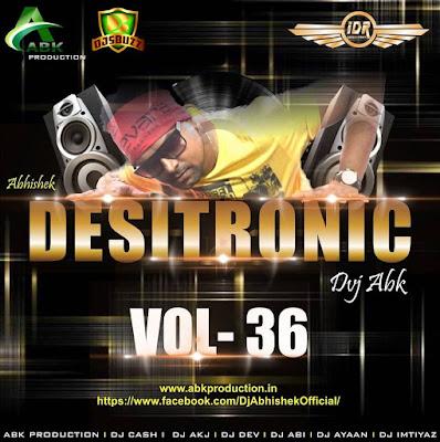 DESITRONIC VOL.36 - DJ ABK