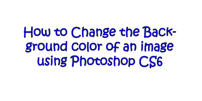 photoshop, photoshop cs6, how to use Photoshop, photoshop tutorial, how to change the background color, change the background color of an image using photoshop, tutorial, how to,