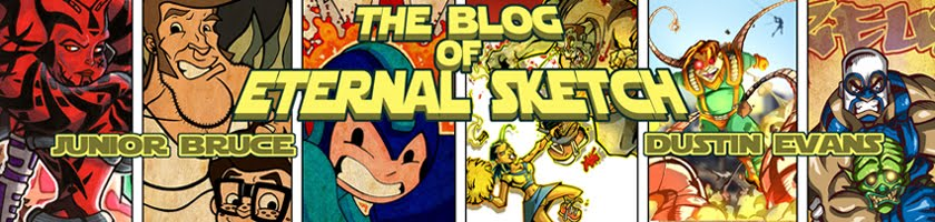 The Blog of Eternal Sketch! :: Sketchblog of Dustin Evans & Junior Bruce