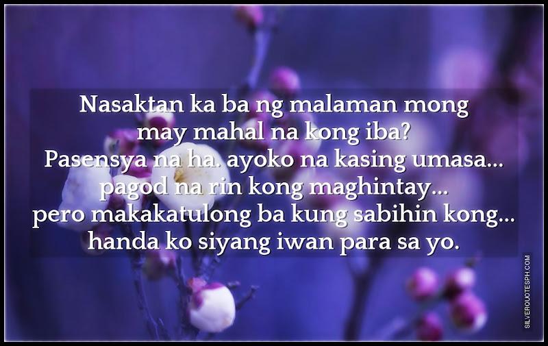 Nasaktan Ka Ba Ng Malaman Mong May Mahal Na Akong Iba?, Picture Quotes, Love Quotes, Sad Quotes, Sweet Quotes, Birthday Quotes, Friendship Quotes, Inspirational Quotes, Tagalog Quotes