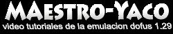 Maestro-Yaco | Tutoriales Dofus 1.29 |