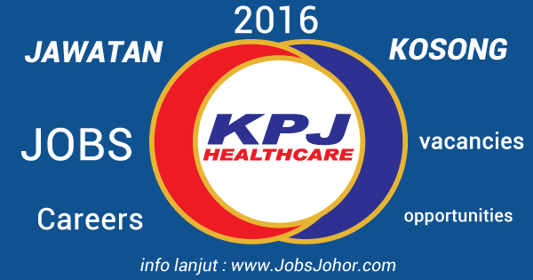 KPJ Healthcare Berhad Jobs, Careers & Opportunities 31 January 2016