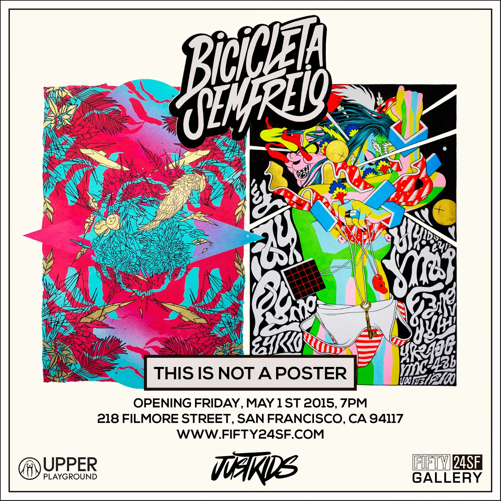 "Bicicleta Sem Freio is set to open their latest solo exhibition this week at Fifty24SF in San Francisco, California. Entitled ""This Is Not A Poster"", the show is produced in association with JUSTKIDS and Upper Playground."