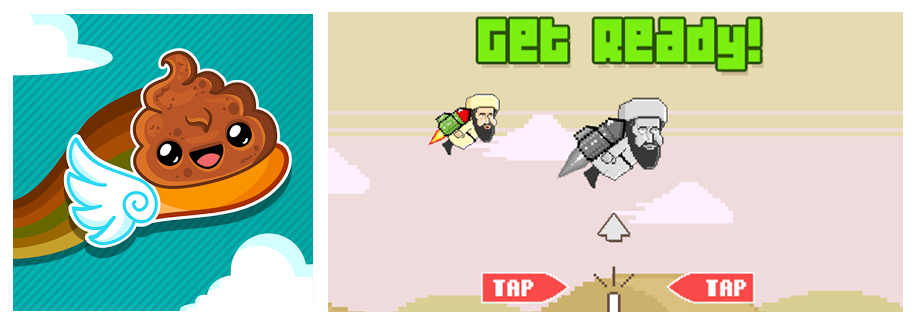 Flappy Bird clones around, e.g. Happy Poo Flap and Flappy Osama