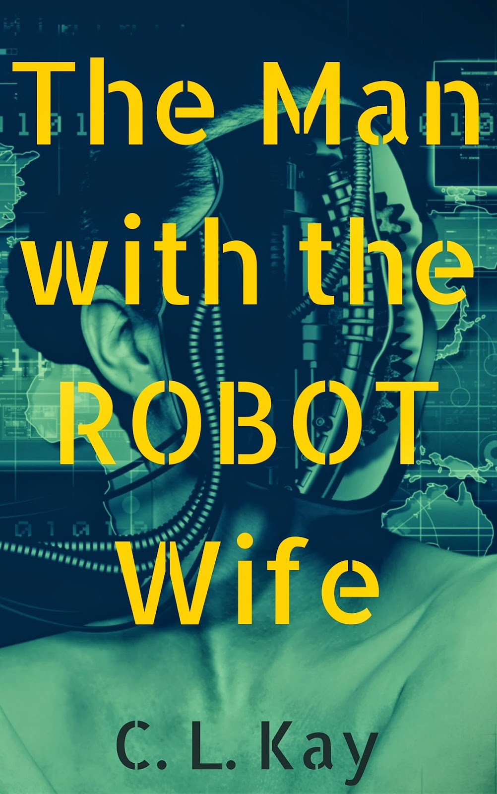 clkaywriter.com C. L. Kay The Man with the Robot Wife Book Cover