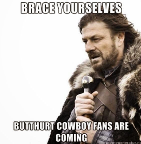 Brace yourselves butthurt cowboy fans are coming