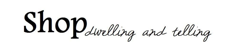 Shop Dwelling and Telling