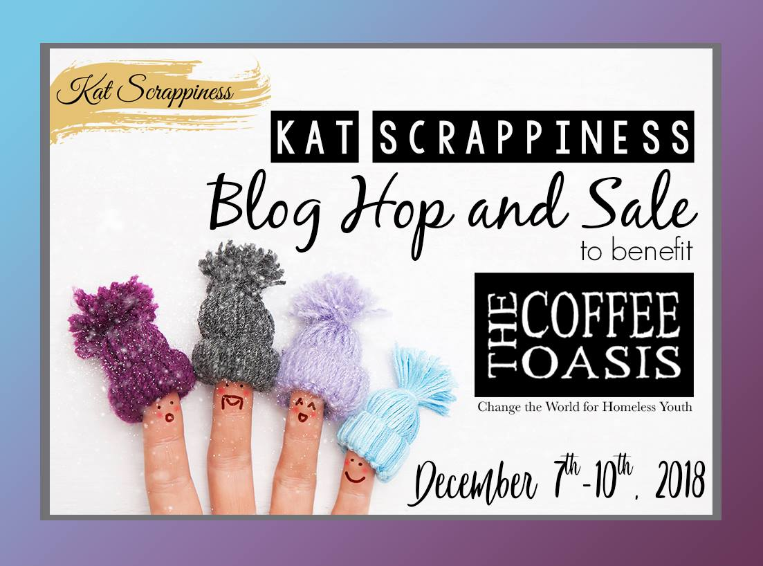 Kat Scrappiness Blog Hop and Sale to benefit The Coffee Oasis
