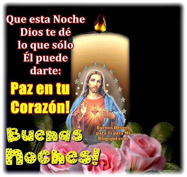 Que esta Noche Dios te dé lo que sólo Él puede darte: PAZ EN TU CORAZÓN!  BUENAS NOCHES !