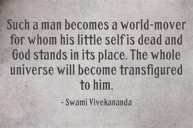 """Such a man becomes a world-mover for whom his little self is dead and God stands in its place. The whole universe will become transfigured to him."""