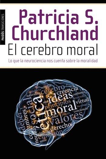 EL CEREBRO MORAL, de Patricia S Churchland