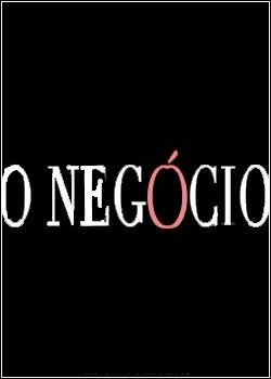 Download - O Negócio S01E01 - HDTV + RMVB Nacional