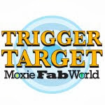 Moxie Fab World Tuesday Trigger Target