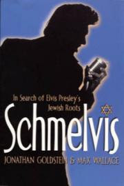 Schmelvis: In Search of Elvis Presley's Jewish Roots
