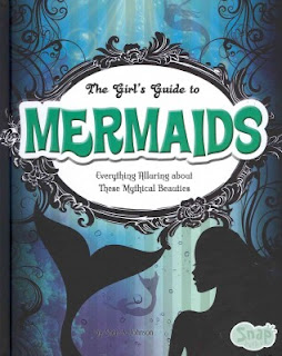 The Girls Guide To Mermaids: Everything Alluring About These Mythical Beauties by Sheri A Johnson