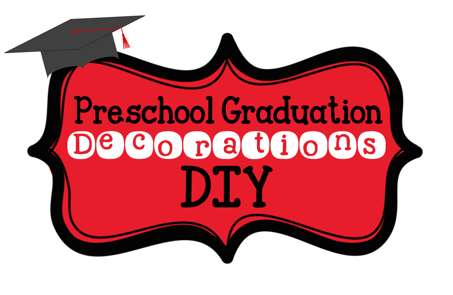Ive Learned That When It Comes To Decorations For Preschool Graduation Less Is More This A Problem Me Because I LOVE Decorate But Ultimately