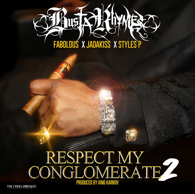 Busta Rhymes – Respect My Conglomerate 2 (feat. Jadakiss, Fabolous & Styles P)