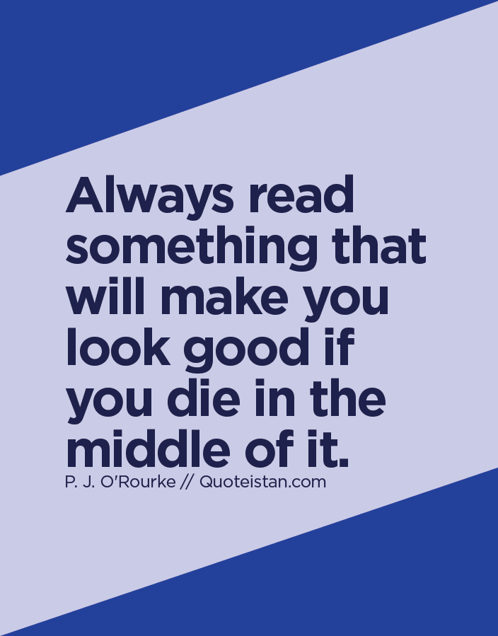 Always read something that will make you look good if you die in the middle of it.