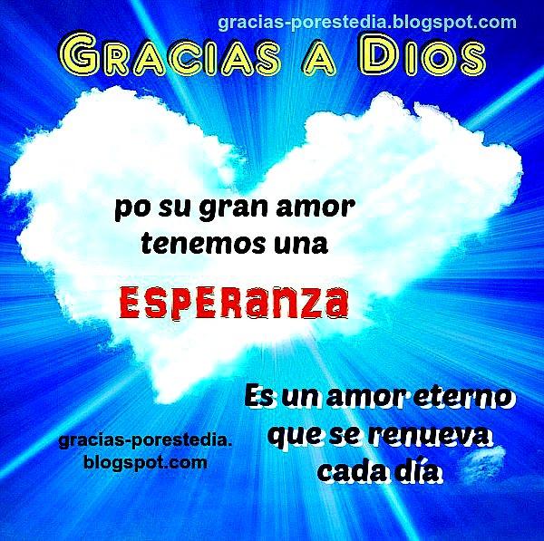 gracias a Dios por su amor, por el día que nos da, por Jesús que dio salvación. Mensaje cristiano corto