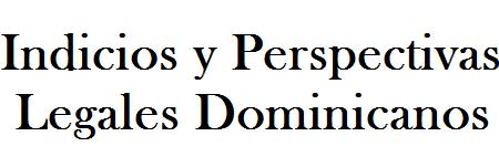 Indicios y Perspectivas Legales Dominicanos
