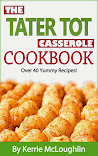 The Tater Tot Casserole Cookbook