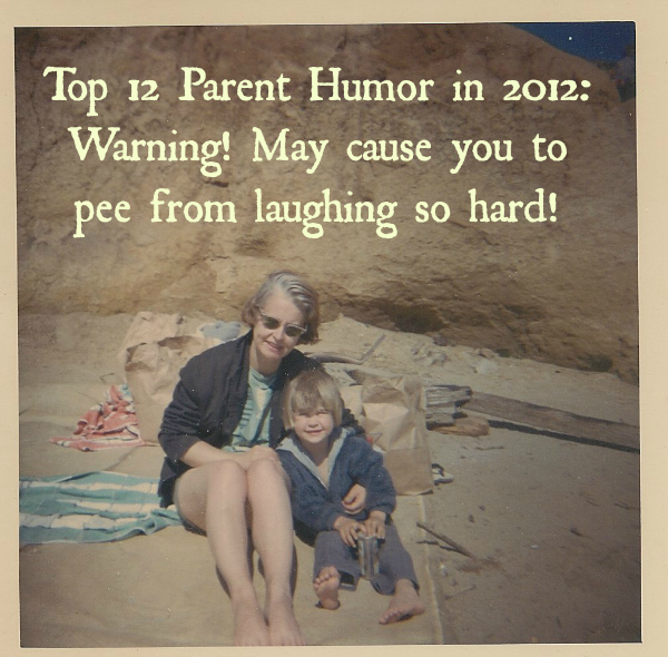 Top 12 Parent Humor in 2012: Warning! May Cause You to Pee from Laughing so Hard!