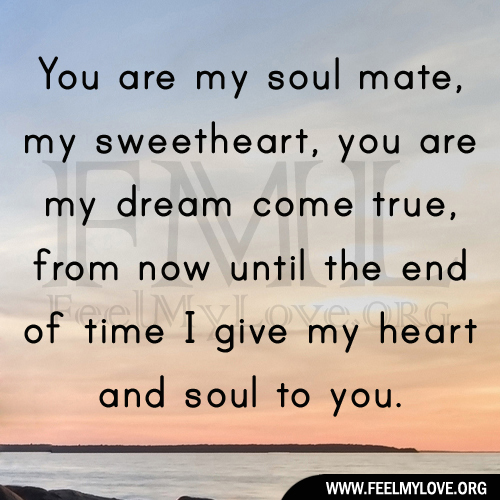 You are my soul mate, my sweetheart, you are my dream come true, from ...