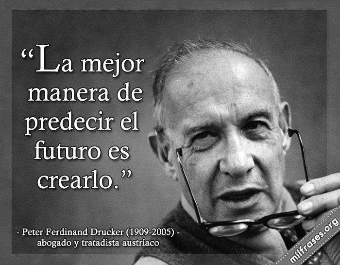 frases de Peter Ferdinand Drucker (19 de noviembre de 1909 – 11 de noviembre de 2005) fue un abogado y tratadista austríaco