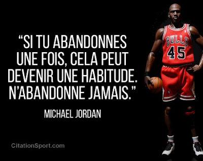 """""""Si tu abandonnes une fois, cela peut devenir une habitude. N'abandonne jamais"""" - Michaël Jordan"""