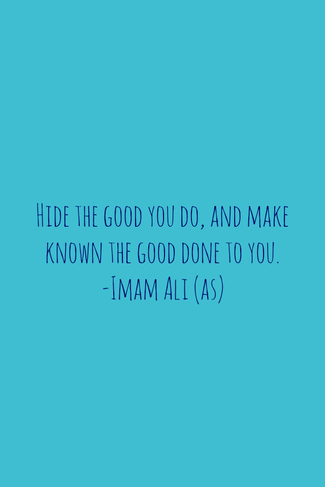HIDE THE GOOD YOU DO, AND MAKE KNOWN THE GOOD DONE TO YOU.